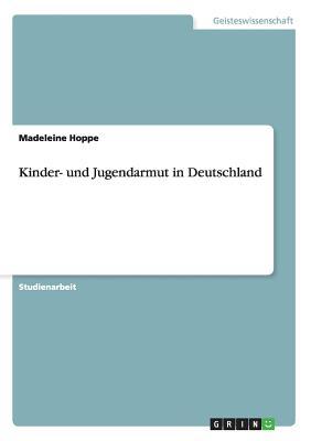 Kinder- Und Jugendarmut in Deutschland - Hoppe, Madeleine