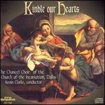 Kindle Our Hearts - Kevin Clarke (organ); Richard Proulx (descant); Choir of the Church of the Incarnation, Dallas, Texas (choir, chorus);...