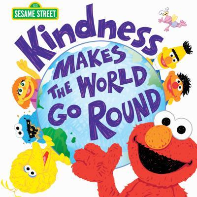 Kindness Makes the World Go Round - Sesame Workshop