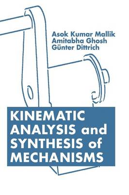 Kinematic Analysis and Synthesis of Mechanisms - Mallik, Asok Kumar, and Ghosh, Amitabha, and Dittrich, Gunter