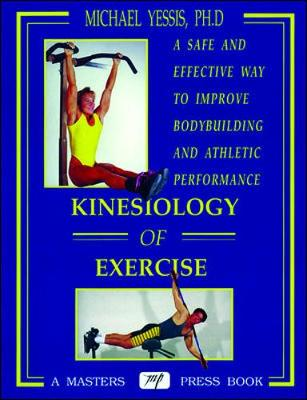 Kinesiology of Exercise - Yessis, Michael, and Yessis Michael