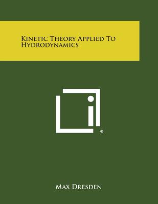 Kinetic Theory Applied to Hydrodynamics - Dresden, Max