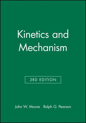 Kinetics and Mechanism - Moore, John W, and Pearson, Ralph G