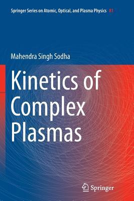 Kinetics of Complex Plasmas - Sodha, Mahendra Singh