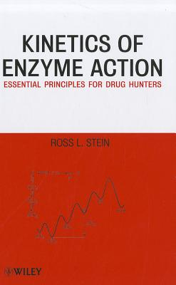 Kinetics of Enzyme Action: Essential Principles for Drug Hunters - Stein, Ross L.