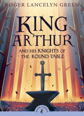King Arthur and His Knights of the Round Table - Green, Roger Lancelyn, and Almond, David (Introduction by)