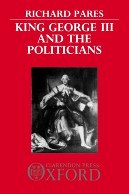King George III and the Politicians - Pares, Richard