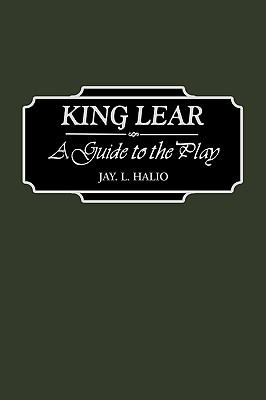 King Lear: A Guide to the Play - Halio, Jay Leon