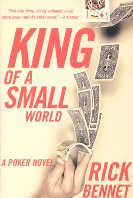King of a Small World: A Poker Novel - Bennet, Rick