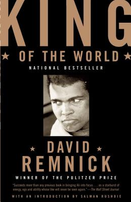 King of the World: Muhammad Ali and the Rise of an American Hero - Remnick, David