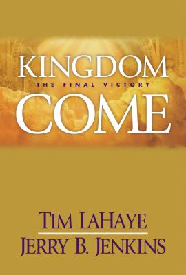 Kingdom Come: The Final Victory - LaHaye, Tim, Dr., and Jenkins, Jerry B