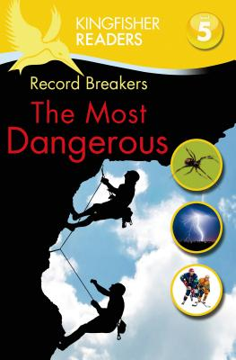 Kingfisher Readers L5: Record Breakers, the Most Dangerous - Steele, Philip