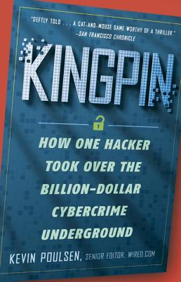 Kingpin: How One Hacker Took Over the Billion-Dollar Cybercrime Underground - Poulsen, Kevin