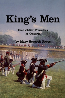 King's Men: The Soldier Founders of Ontario - Fryer, Mary Beacock