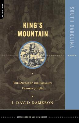 Kings Mountain: The Defeat of the Loyalists October 7, 1780 - Dameron, J David, and Dameron, Dave
