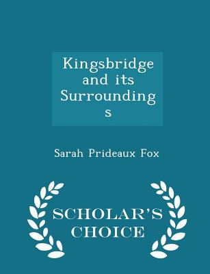 Kingsbridge and Its Surroundings - Scholar's Choice Edition - Fox, Sarah Prideaux