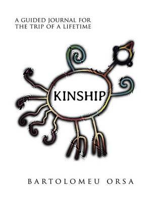 Kinship: A Guided Journal for the Trip of a Lifetime - Orsa, Bartolomeu