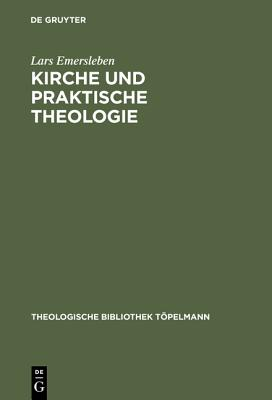 Kirche Und Praktische Theologie - Emersleben, Lars