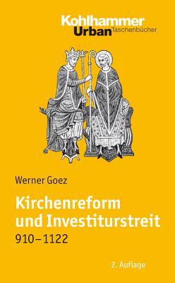 Kirchenreform Und Investiturstreit 910-1122: Bearbeitet Von Elke Goez - Goez, Werner, and Goez, Elke (Contributions by)