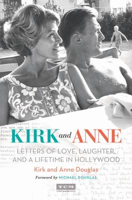 Kirk and Anne: Letters of Love, Laughter, and a Lifetime in Hollywood - Douglas, Kirk, and Douglas, Anne, and Douglas, Michael (Foreword by)