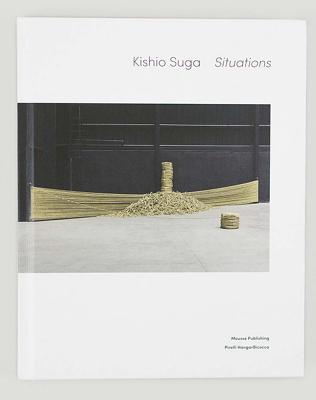 Kishio Suga: Situations - Suga, Kishio, and Todoli, Vicente (Editor), and Hasegawa, Yuko (Text by)