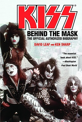 Kiss: Behind the Mask: The Official Authorized Biography - Leaf, David