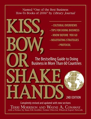 Kiss, Bow, or Shake Hands: The Bestselling Guide to Doing Business in More Than 60 Countries - Morrison, Terri, and Conway, Wayne A