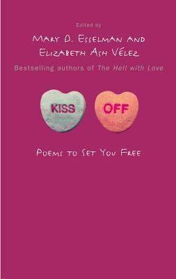 Kiss Off: Poems to Set You Free - Esselman, Mary D, and Vélez, Elizabeth Ash