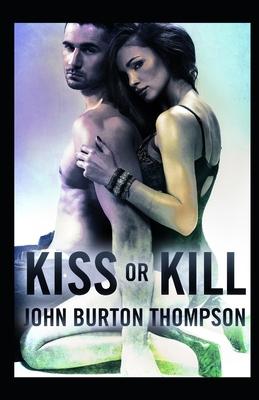 Kiss or Kill - Thompson, John B