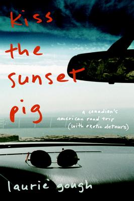 Kiss the Sunset Pig: An American Road Trip with Exotic Detours - Gough, Laurie