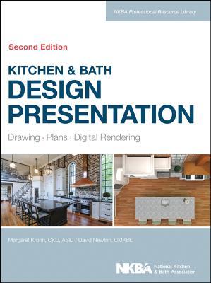 Kitchen & Bath Design Presentation: Drawing, Plans, Digital Rendering - Krohn, Margaret, and Nkba (National Kitchen and Bath Association)
