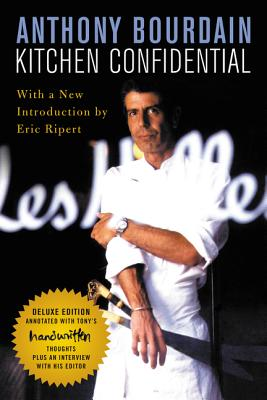 Kitchen Confidential Deluxe Edition: Adventures in the Culinary Underbelly - Bourdain, Anthony