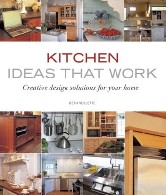 Kitchen Ideas That Work: Creative Design Solutions for Your Home - Veilette, Beth