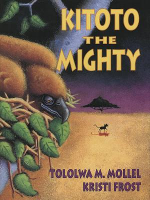 Kitoto the Mighty - Mollel, Tololwa M, and Frost, Kristi