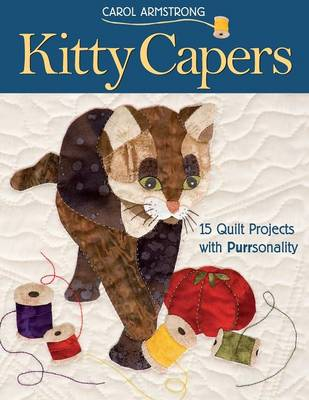 Kitty Capers: 15 Quilt Projects with Purrsonality - Armstrong, Carol