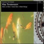 Klas Torstensson: Stick on Stick; Urban Solo; Urban Songs
