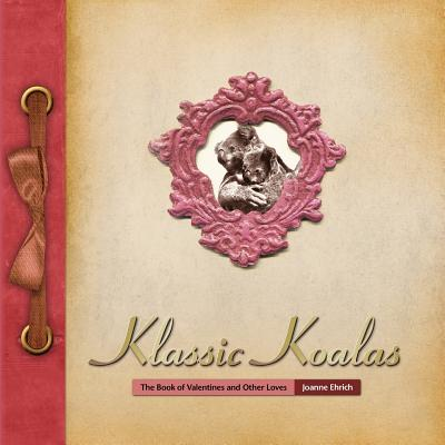 Klassic Koalas: The Book of Valentines and Other Loves (Trade Color Edition) - Ehrich, Joanne