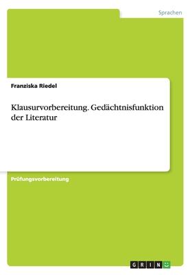 Klausurvorbereitung. Gedachtnisfunktion Der Literatur - Riedel, Franziska