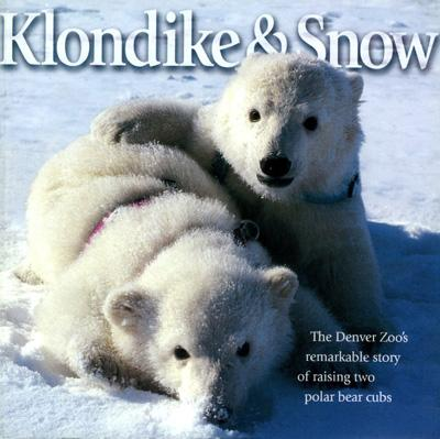 Klondike & Snow: The Denver Zoo's Remarkable Story of Raising Two Polar Bear Cubs - Kenny, David, and Roling, Dennis, and Bickel, Cynthia