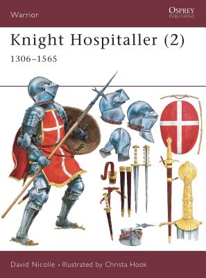 Knight Hospitaller (2): 1306-1565 - Nicolle, David, Dr., and Hook, Christa (Illustrator)