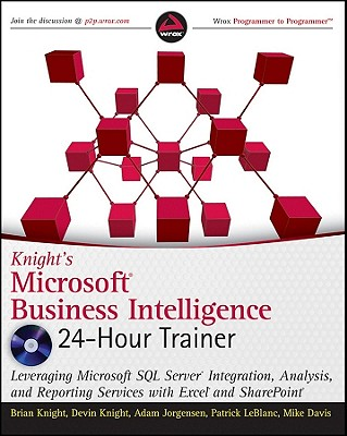Knight's Microsoft Business Intelligence 24-Hour Trainer - Knight, Brian, and Knight, Devin, and Jorgensen, Adam