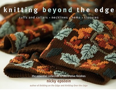 Knitting Beyond the Edge: The Essential Collection of Decorative Finishes - Epstein, Nicky