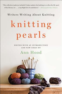 Knitting Pearls: Writers Writing about Knitting - Hood, Ann (Editor)