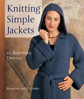 Knitting Simple Jackets: 25 Beautiful Designs - Cohen, Marilyn Saitz
