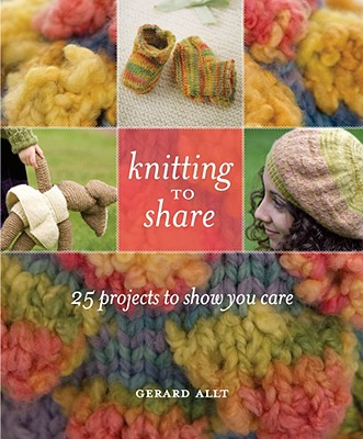 Knitting to Share: 25 Projects to Show You Care - Allt, Gerard