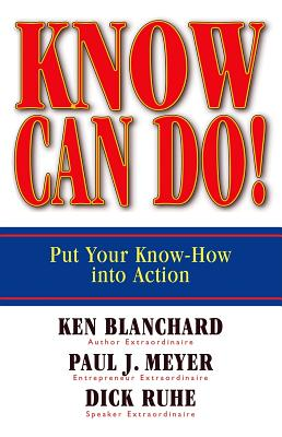 Know Can Do!: Put Your Know-How Into Action - Blanchard, Ken, and Meyer, Paul J, and Ruhe, Dick