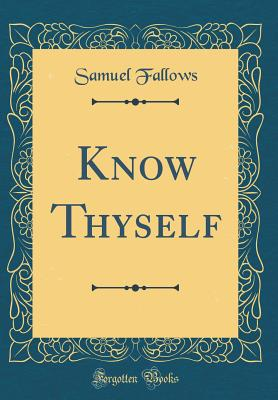 Know Thyself (Classic Reprint) - Fallows, Samuel