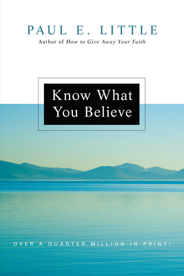 Know What You Believe - Little, Paul E, Professor, and Nyquist, James F (Foreword by)