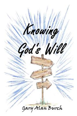 Knowing God's Will - Burch, Gary Alan