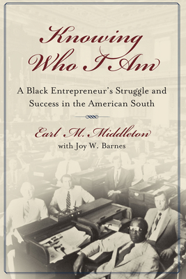 Knowing Who I Am: A Black Entrepreneur's Struggle and Success in the American South -